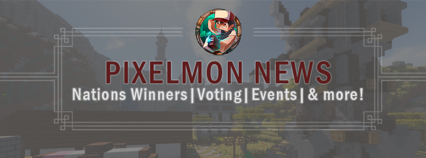 Pixelmon News - Nations Winners, Voting, Events & more!